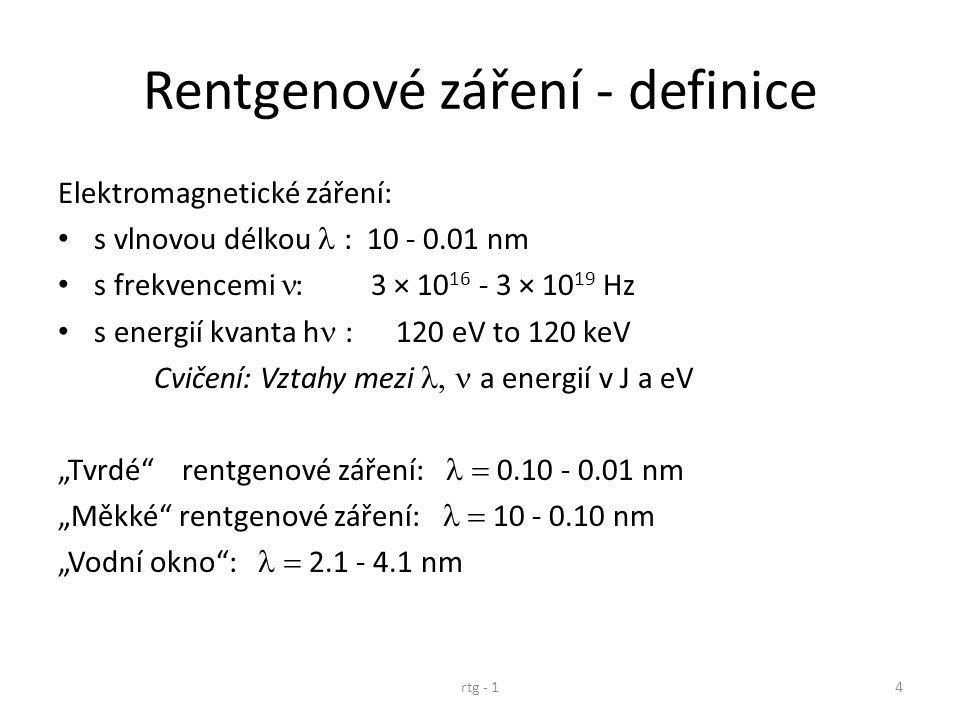 Rentgenové záření - definice Elektromagnetické záření: s vlnovou délkou  : 10 - 0.01 nm s frekvencemi : 3 × 10 16 - 3 × 10 19 Hz s energií kvanta h 