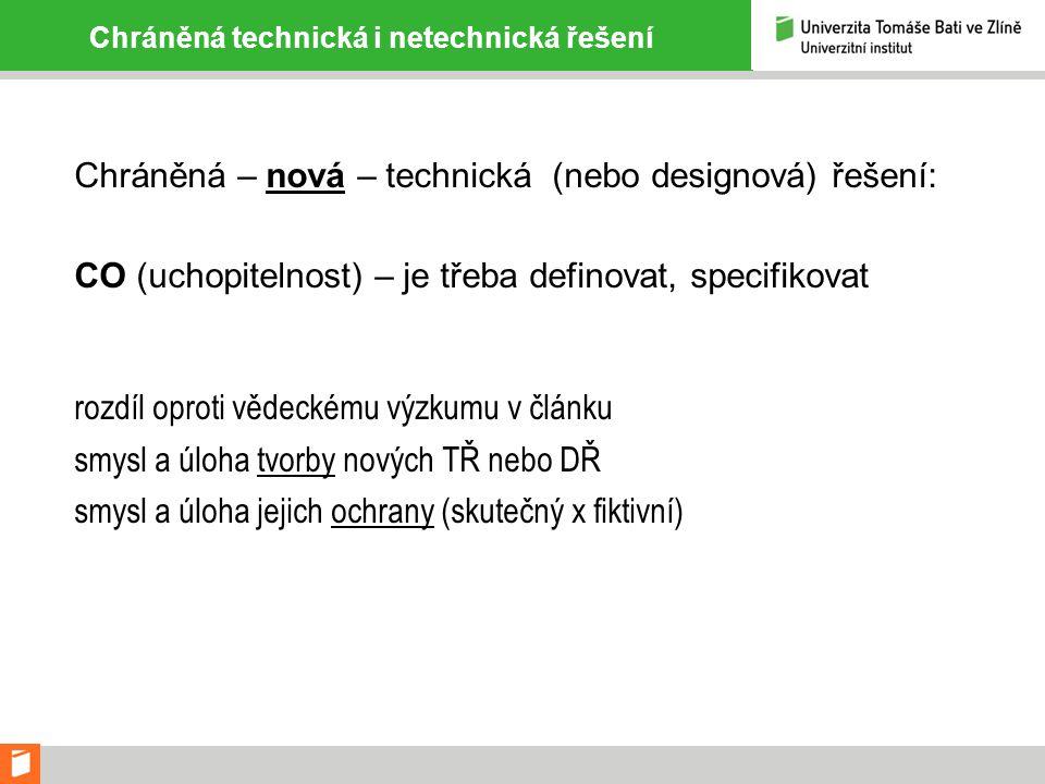 Chráněná technická i netechnická řešení Chráněná – nová – technická (nebo designová) řešení: CO (uchopitelnost) – je třeba definovat, specifikovat roz