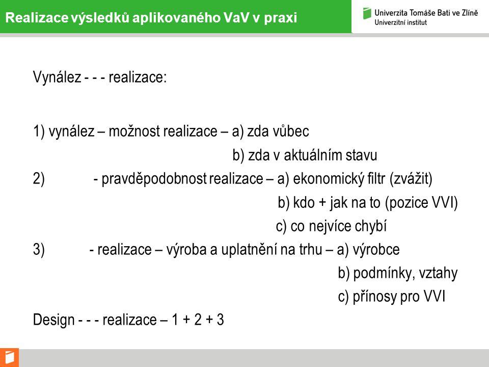 Realizace výsledků aplikovaného VaV v praxi Vynález - - - realizace: 1) vynález – možnost realizace – a) zda vůbec b) zda v aktuálním stavu 2) - pravd