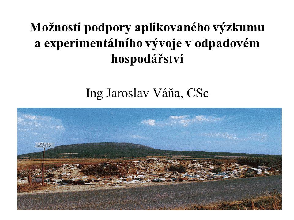 Možnosti podpory aplikovaného výzkumu a experimentálního vývoje v odpadovém hospodářství Ing Jaroslav Váňa, CSc