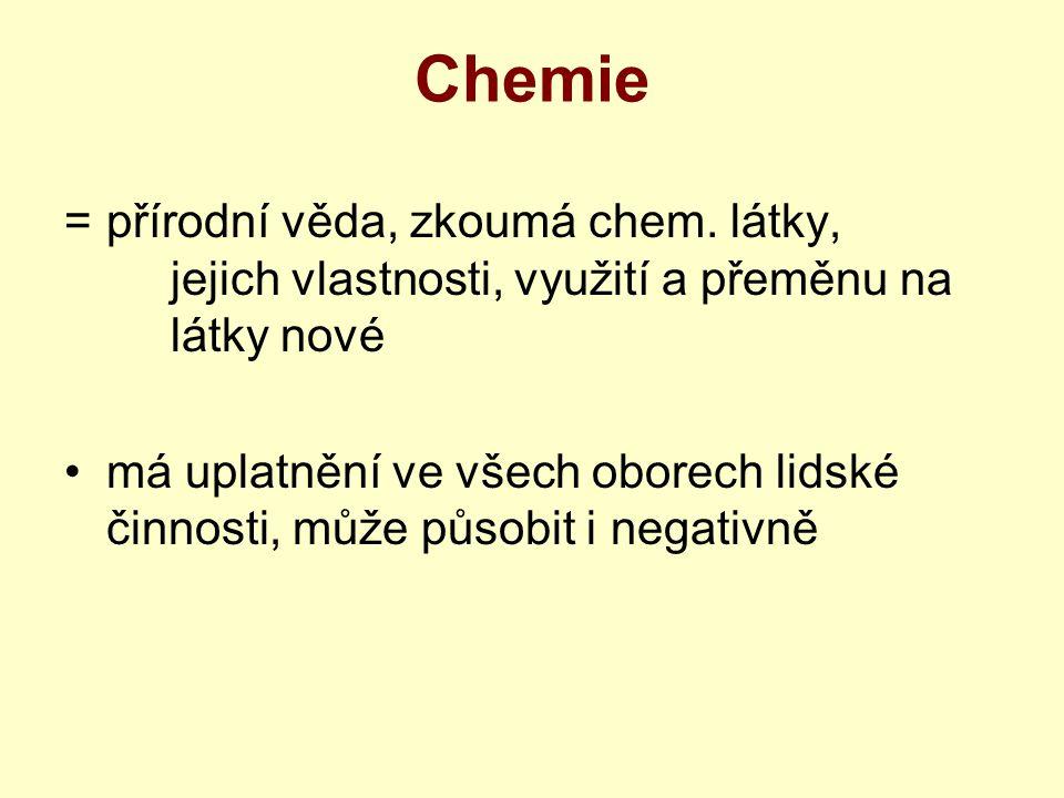 Chemie =přírodní věda, zkoumá chem.