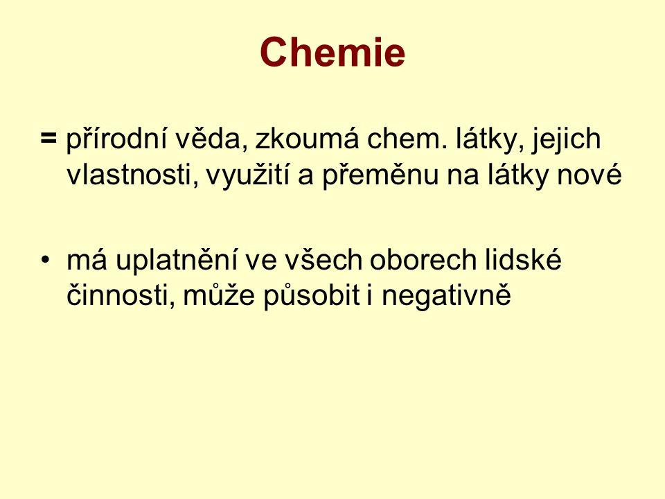 Chemie = přírodní věda, zkoumá chem.