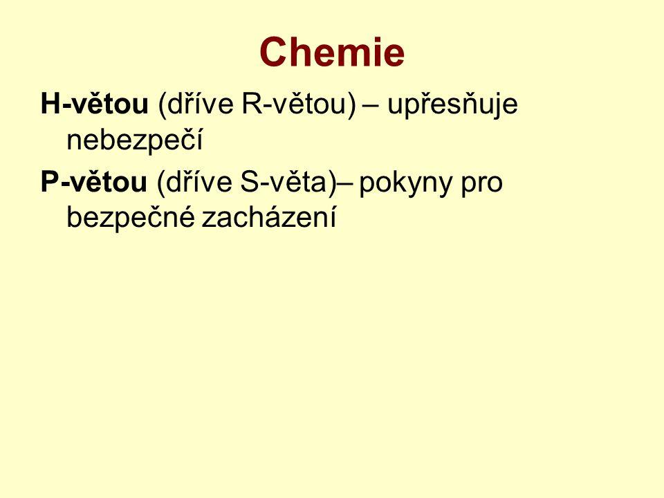Chemie H-větou (dříve R-větou) – upřesňuje nebezpečí P-větou (dříve S-věta)– pokyny pro bezpečné zacházení