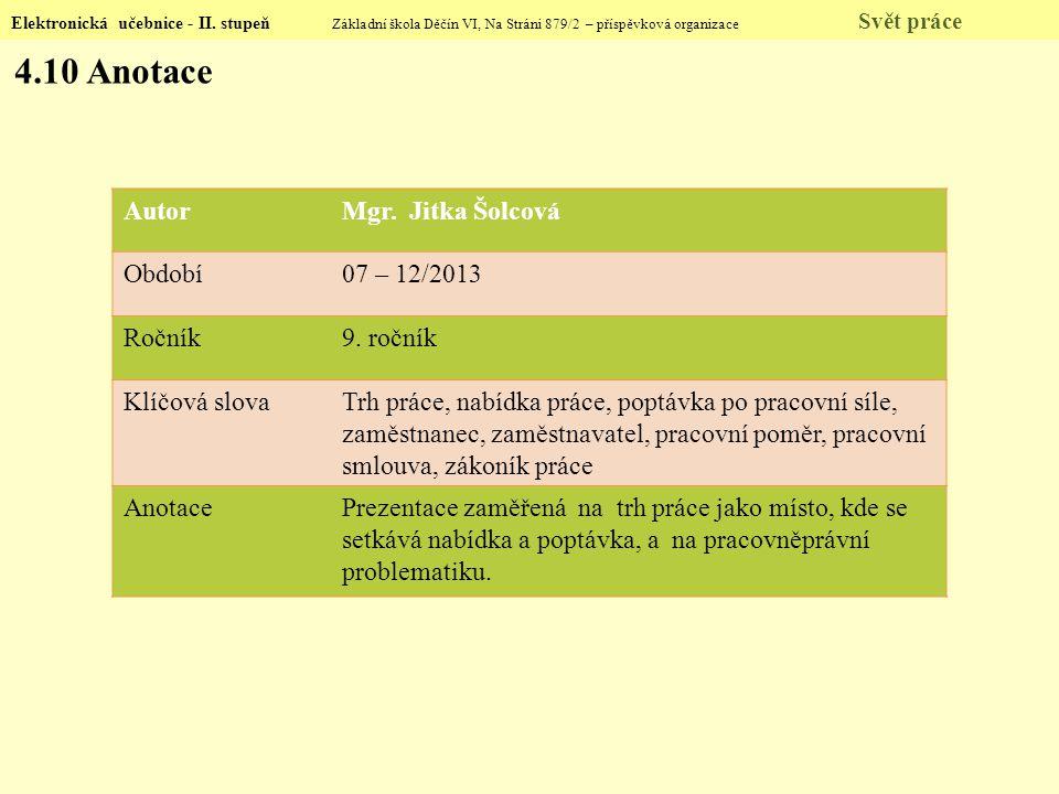 Elektronická učebnice - II. stupeň Základní škola Děčín VI, Na Stráni 879/2 – příspěvková organizace Svět práce 4.10 Anotace AutorMgr. Jitka Šolcová O