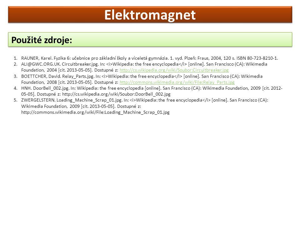 Použité zdroje: 1.RAUNER, Karel. Fyzika 6: učebnice pro základní školy a víceletá gymnázia.
