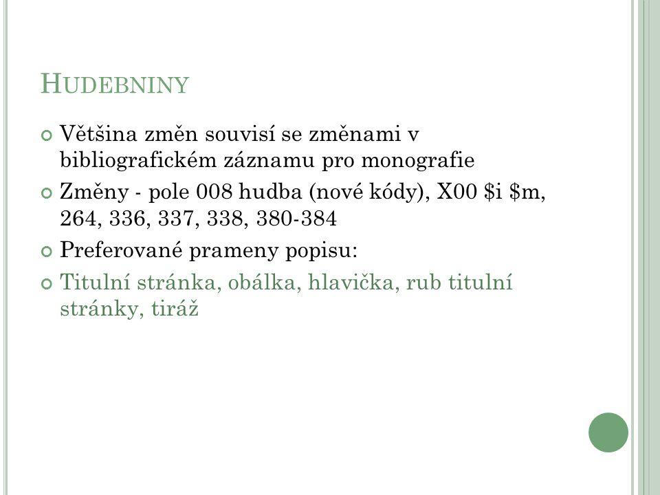 H UDEBNINY - N ÁZVOVÉ ÚDAJE ruší se $h [hudebnina] (nová pole 336, 337, 338) Příklad zápisu: 245 00 $aČeští moderní skladatelé mládeži = $b For young people from modern Czech composers = Tschechische moderne Komponisten schreiben für die Jugend : piano / $c editor Věra Jůzlová