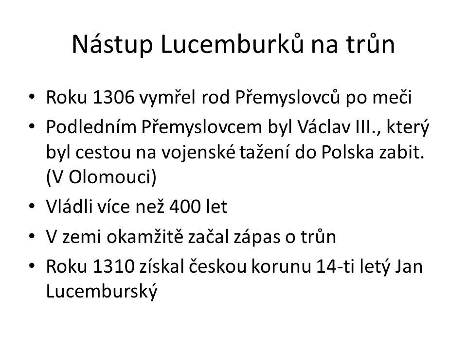 Nástup Lucemburků na trůn Roku 1306 vymřel rod Přemyslovců po meči Podledním Přemyslovcem byl Václav III., který byl cestou na vojenské tažení do Polska zabit.