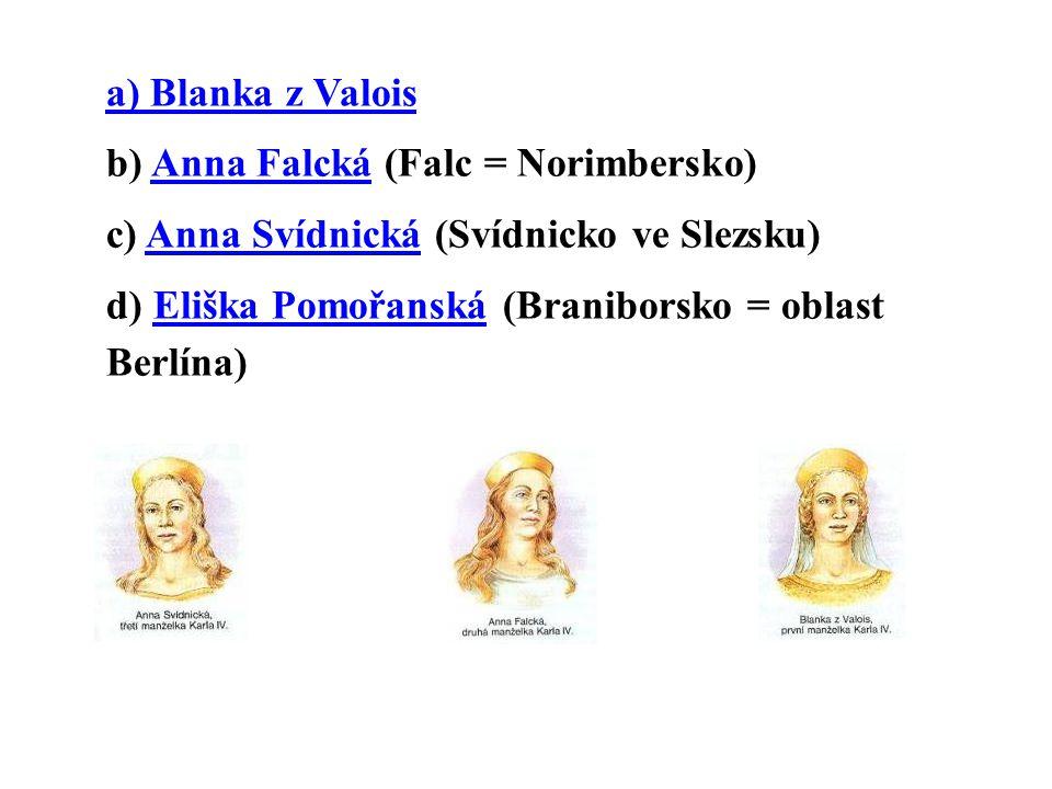 a) Blanka z Valois b) Anna Falcká (Falc = Norimbersko)Anna Falcká c) Anna Svídnická (Svídnicko ve Slezsku)Anna Svídnická d) Eliška Pomořanská (Braniborsko = oblast Berlína)Eliška Pomořanská