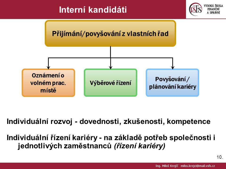 10. Interní kandidáti Individuální rozvoj - dovednosti, zkušenosti, kompetence Individuální řízení kariéry - na základě potřeb společnosti i jednotliv