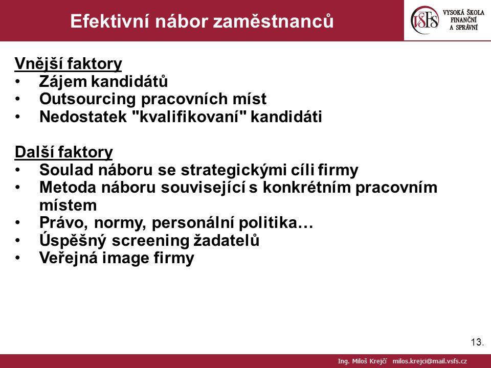 13. Efektivní nábor zaměstnanců Vnější faktory Zájem kandidátů Outsourcing pracovních míst Nedostatek
