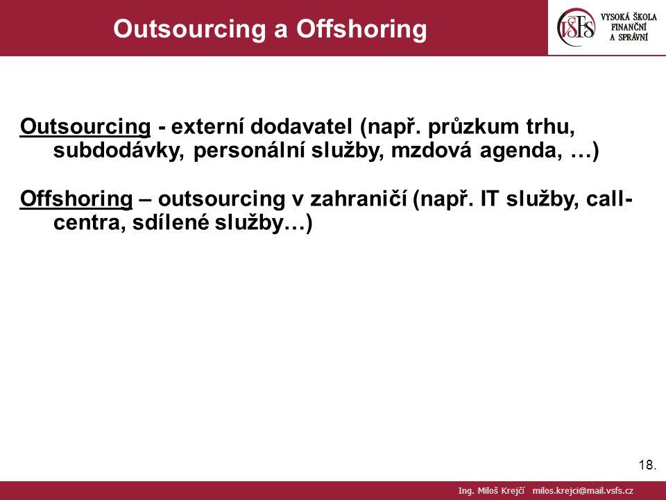 18. Outsourcing a Offshoring Outsourcing - externí dodavatel (např. průzkum trhu, subdodávky, personální služby, mzdová agenda, …) Offshoring – outsou