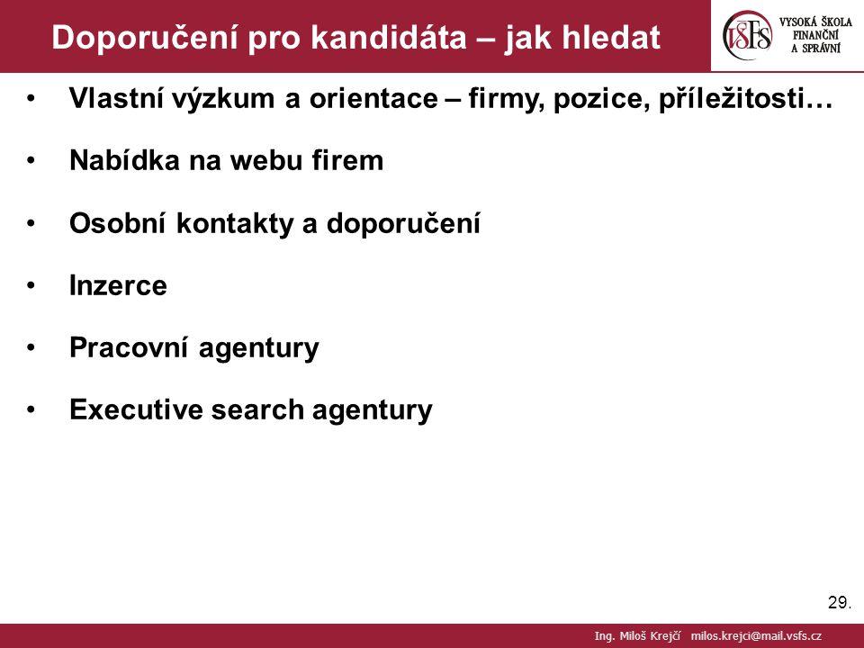 29. Doporučení pro kandidáta – jak hledat Vlastní výzkum a orientace – firmy, pozice, příležitosti… Nabídka na webu firem Osobní kontakty a doporučení