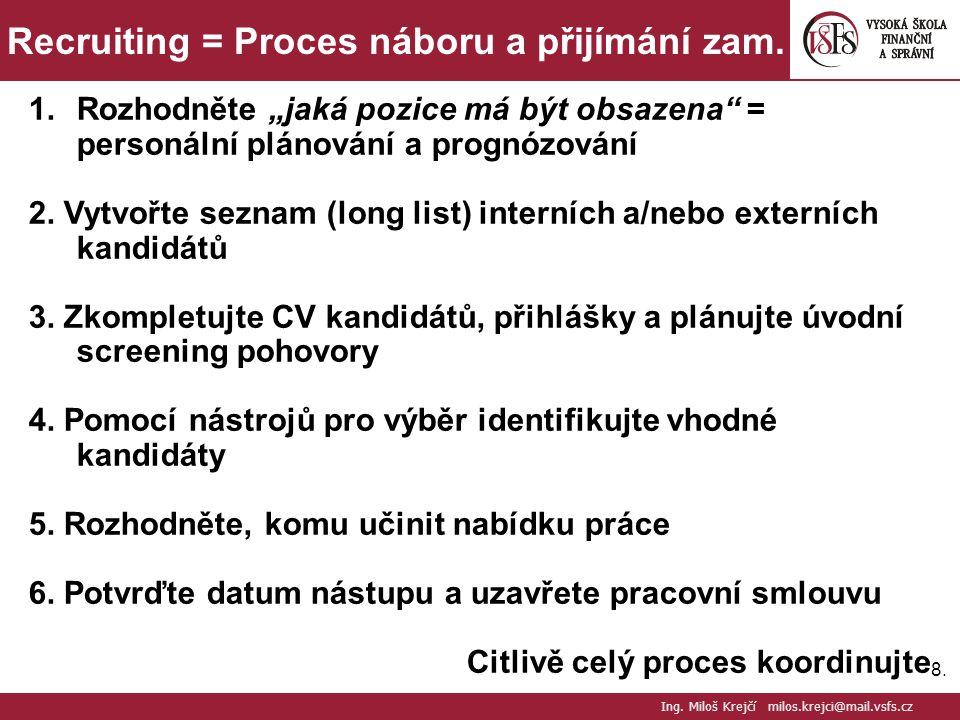 """8.8. Recruiting = Proces náboru a přijímání zam. 1.Rozhodněte """"jaká pozice má být obsazena"""" = personální plánování a prognózování 2. Vytvořte seznam ("""