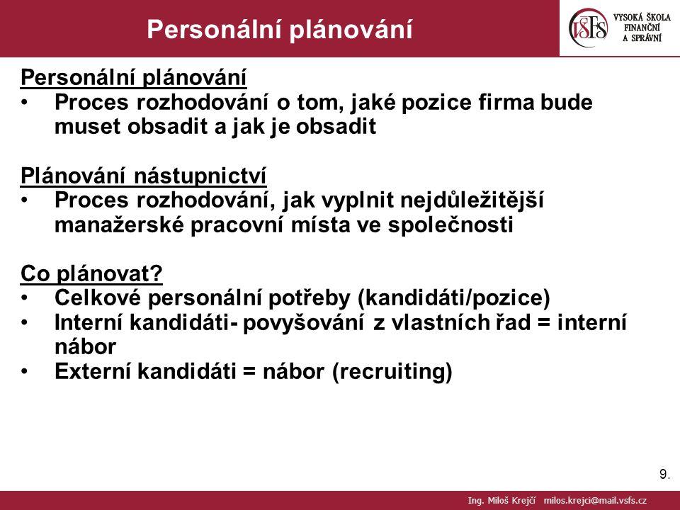 9.9. Personální plánování Proces rozhodování o tom, jaké pozice firma bude muset obsadit a jak je obsadit Plánování nástupnictví Proces rozhodování, j