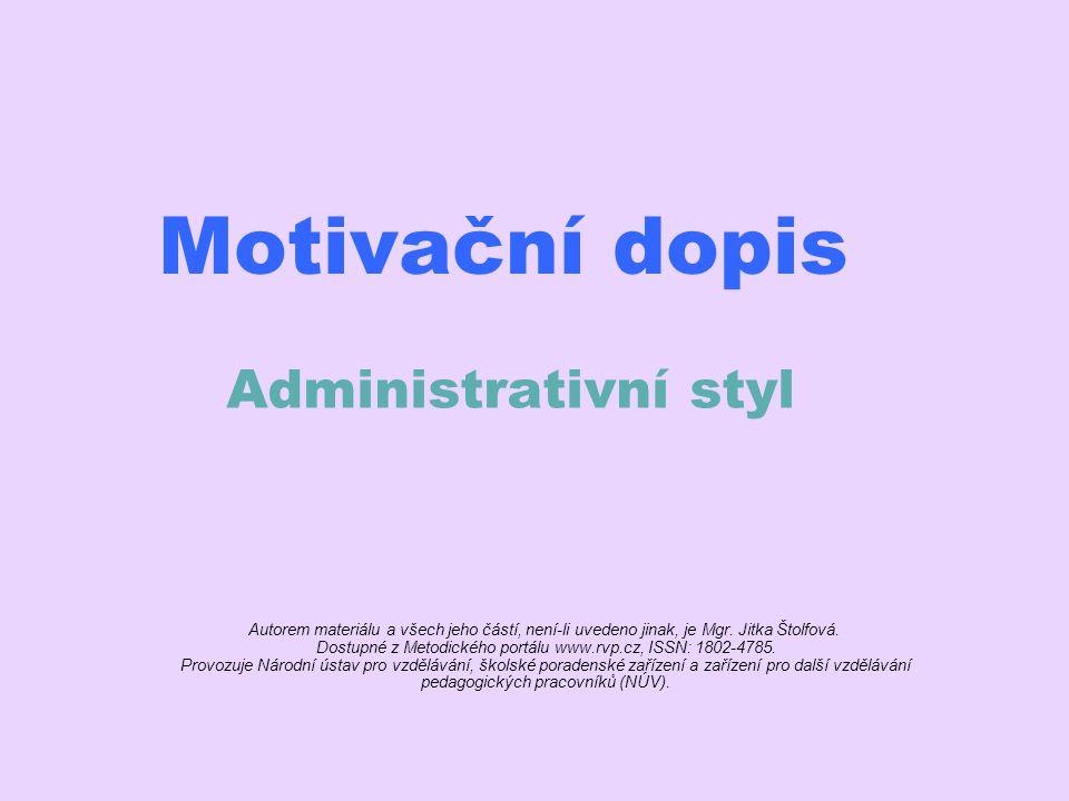Motivační dopis Administrativní styl Autorem materiálu a všech jeho částí, není-li uvedeno jinak, je Mgr.