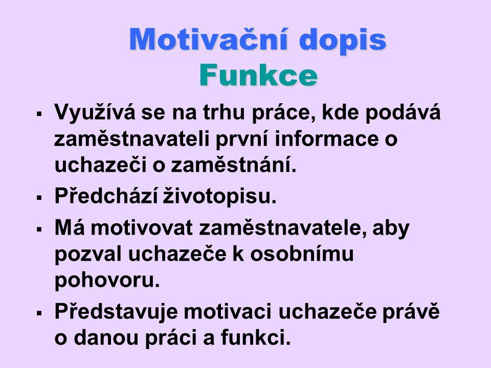 Motivační dopis Funkce Motivační dopis Funkce  Využívá se na trhu práce, kde podává zaměstnavateli první informace o uchazeči o zaměstnání.