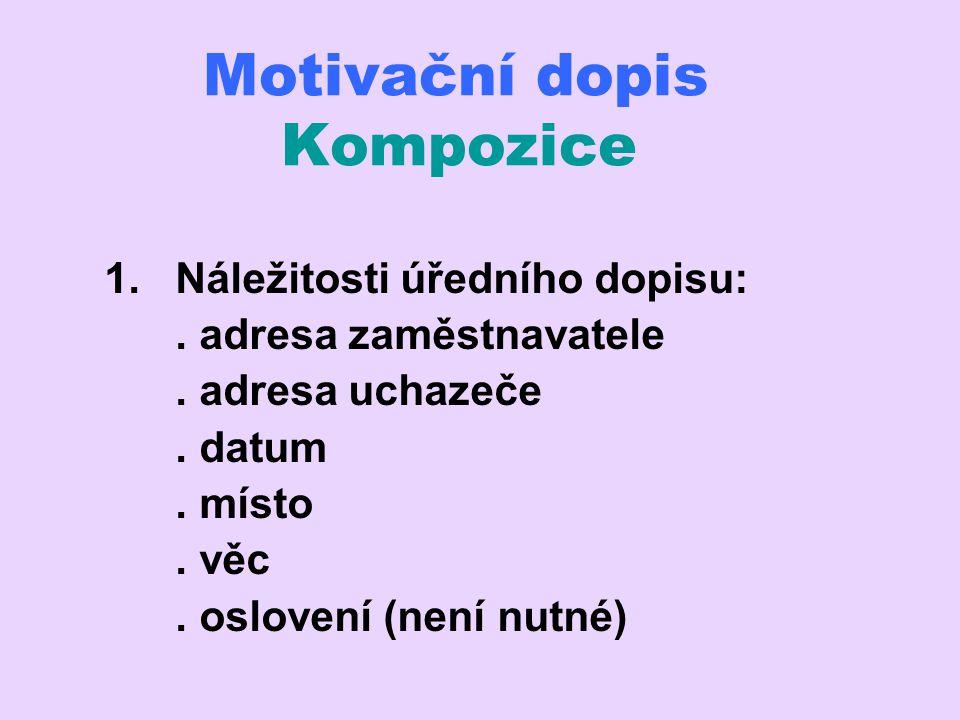 Motivační dopis Cvičení 3 Najděte a opravte formální, stylistické i jazykové chyby ve stati motivačního dopisu.