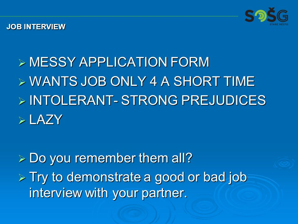  MESSY APPLICATION FORM  WANTS JOB ONLY 4 A SHORT TIME  INTOLERANT- STRONG PREJUDICES  LAZY  Do you remember them all.