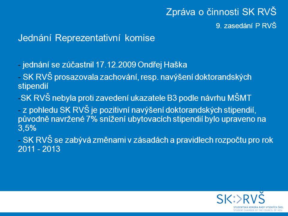 Jednání Reprezentativní komise - jednání se zúčastnil 17.12.2009 Ondřej Haška - SK RVŠ prosazovala zachování, resp.