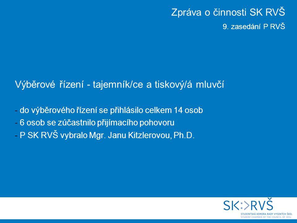 Výběrové řízení - tajemník/ce a tiskový/á mluvčí - do výběrového řízení se přihlásilo celkem 14 osob - 6 osob se zúčastnilo přijímacího pohovoru - P SK RVŠ vybralo Mgr.