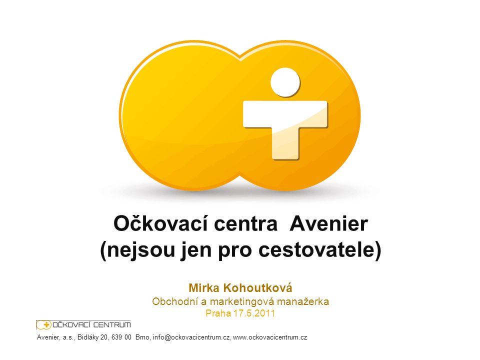 Avenier, a.s., Bidláky 20, 639 00 Brno, info@ockovacicentrum.cz, www.ockovacicentrum.cz Očkovací centra Avenier (nejsou jen pro cestovatele) Mirka Koh