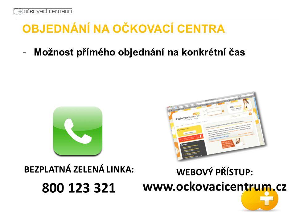 OBJEDNÁNÍ NA OČKOVACÍ CENTRA -Možnost přímého objednání na konkrétní čas BEZPLATNÁ ZELENÁ LINKA: 800 123 321 WEBOVÝ PŘÍSTUP: www.ockovacicentrum.cz