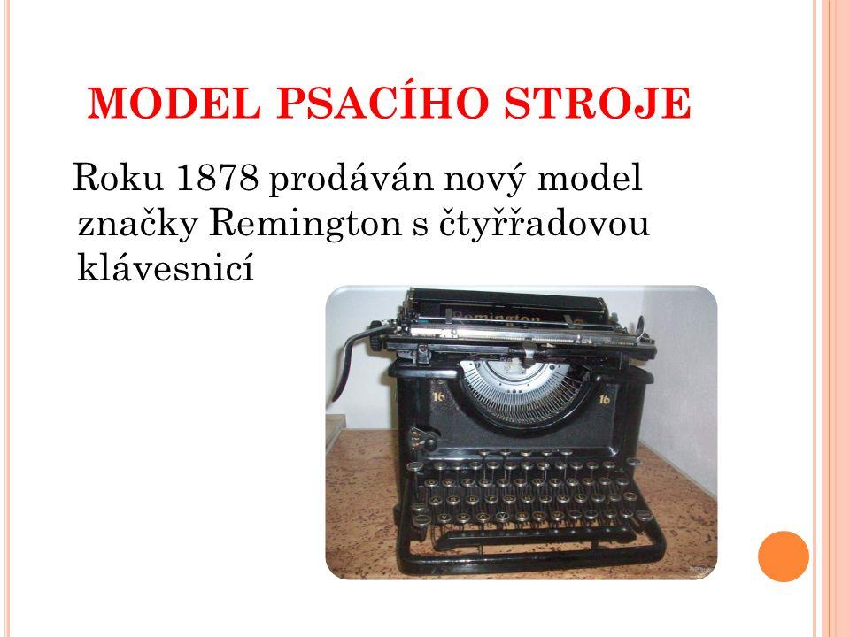 MODEL PSACÍHO STROJE Roku 1878 prodáván nový model značky Remington s čtyřřadovou klávesnicí