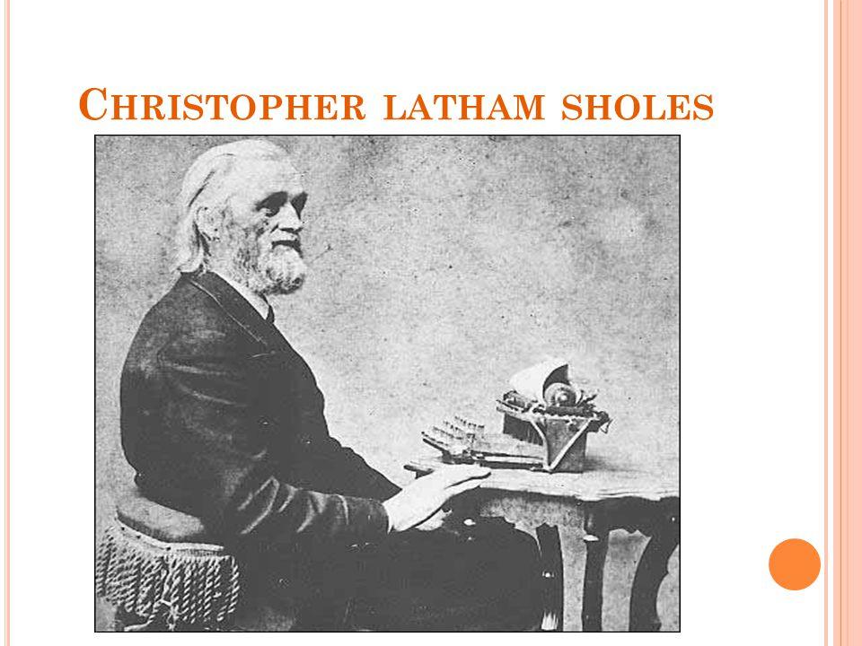 C HRISTOPHER LATHAM SHOLES