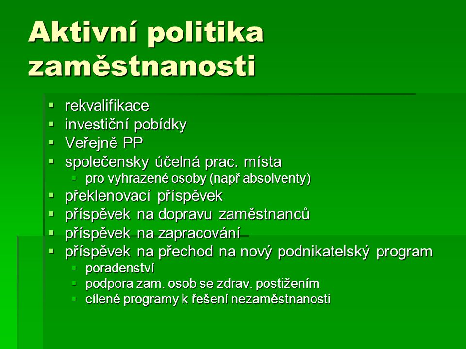 Aktivní politika zaměstnanosti  rekvalifikace  investiční pobídky  Veřejně PP  společensky účelná prac.