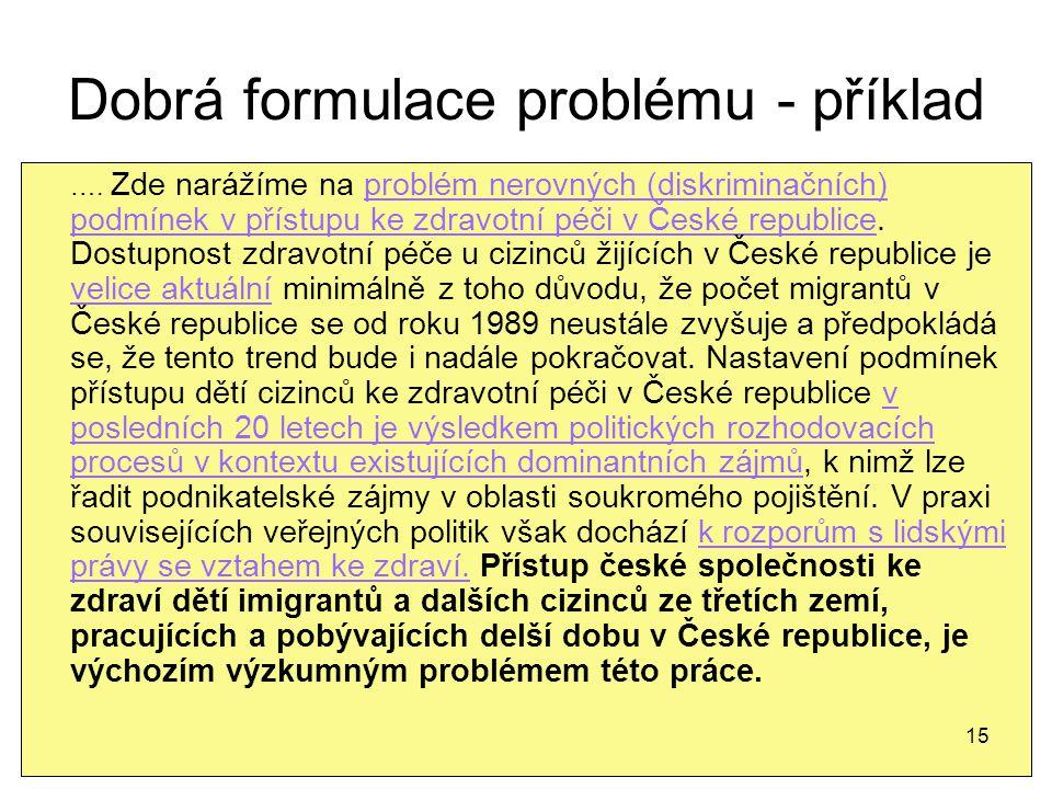 Dobrá formulace problému - příklad …. Zde narážíme na problém nerovných (diskriminačních) podmínek v přístupu ke zdravotní péči v České republice. Dos