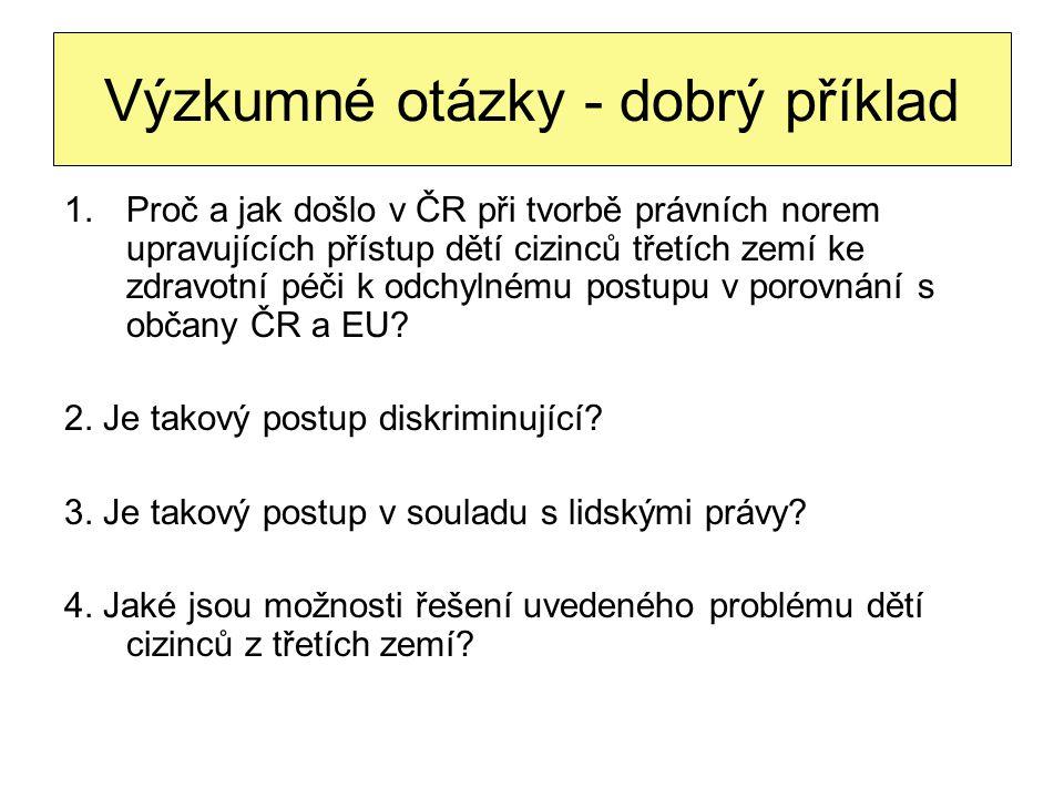 Výzkumné otázky - dobrý příklad 1.Proč a jak došlo v ČR při tvorbě právních norem upravujících přístup dětí cizinců třetích zemí ke zdravotní péči k o