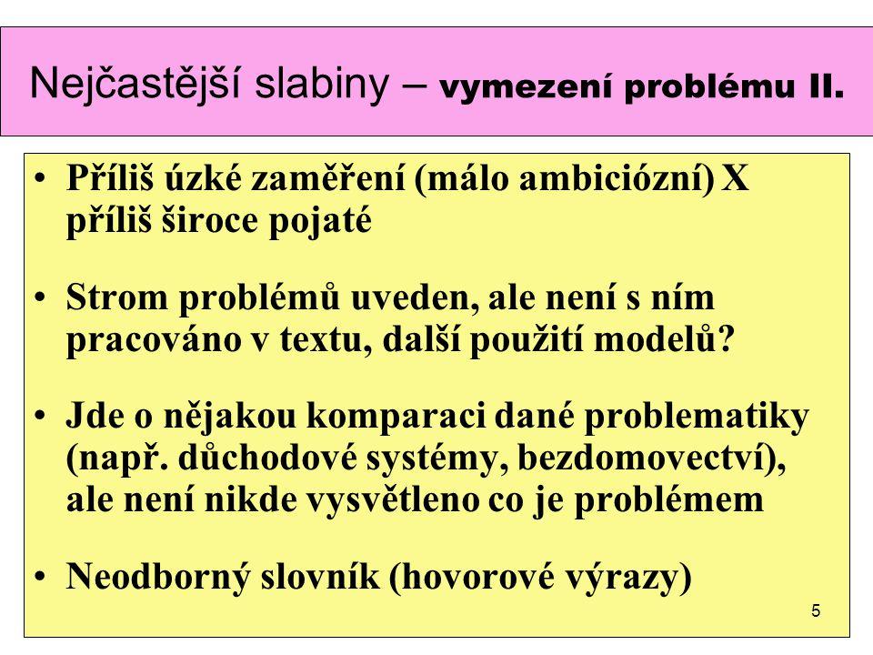 Příliš úzké zaměření (málo ambiciózní) X příliš široce pojaté Strom problémů uveden, ale není s ním pracováno v textu, další použití modelů? Jde o něj