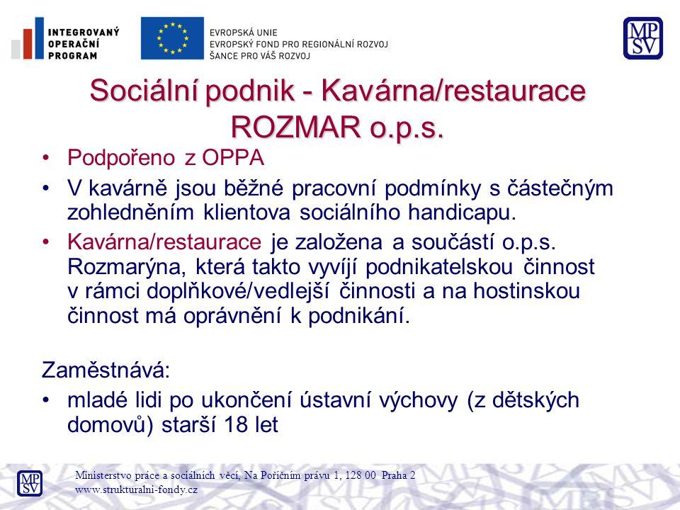 Ministerstvo práce a sociálních věcí, Na Poříčním právu 1, 128 00 Praha 2 www.strukturalni-fondy.cz Sociální podnik - Kavárna/restaurace ROZMAR o.p.s.