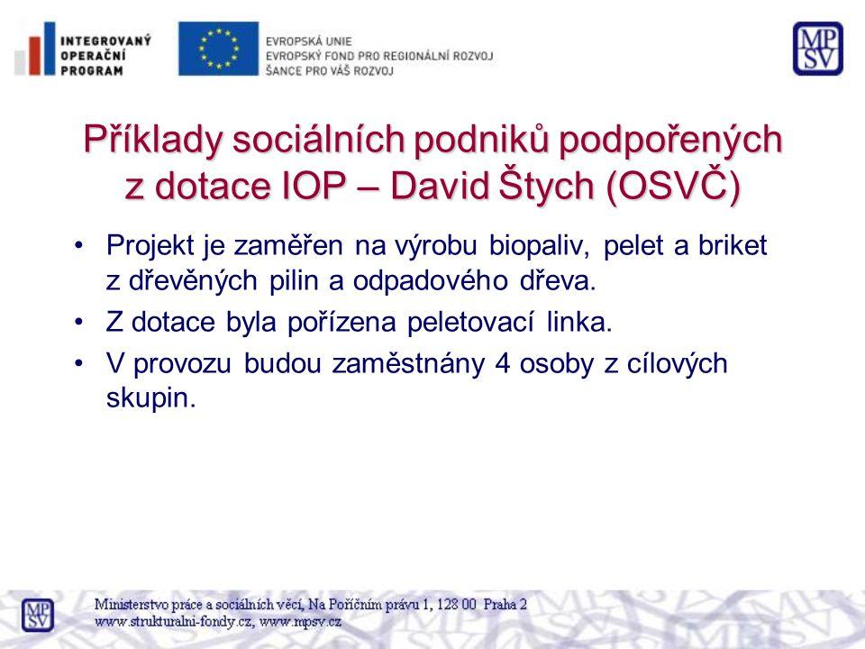 Příklady sociálních podniků podpořených z dotace IOP – David Štych (OSVČ) Projekt je zaměřen na výrobu biopaliv, pelet a briket z dřevěných pilin a odpadového dřeva.