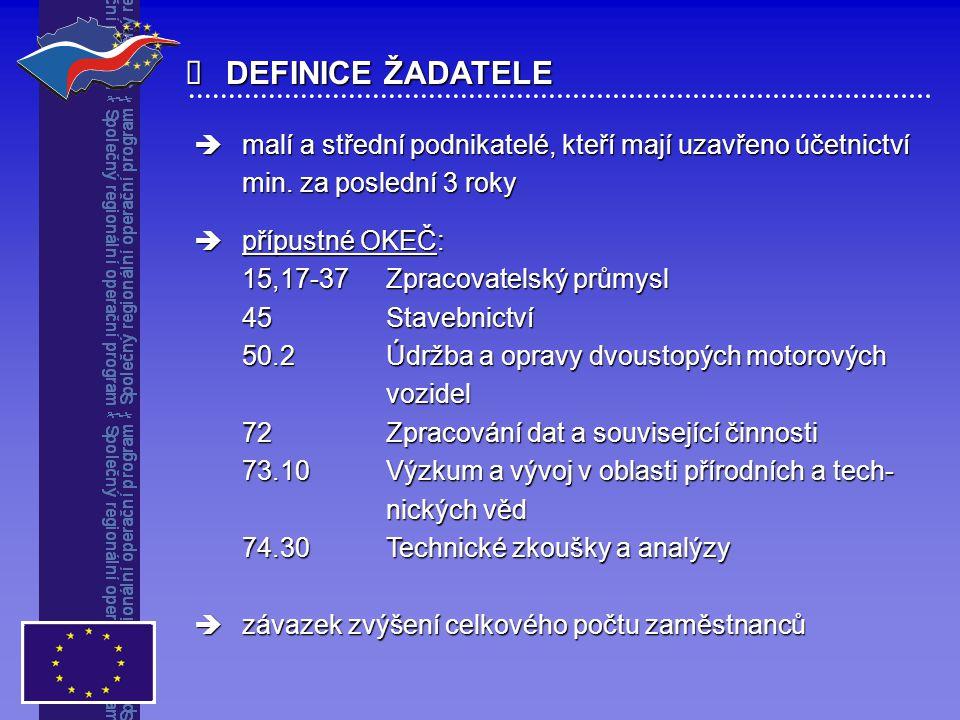  DEFINICE ŽADATELE  malí a střední podnikatelé, kteří mají uzavřeno účetnictví min. za poslední 3 roky  přípustné OKEČ: 15,17-37Zpracovatelský prům