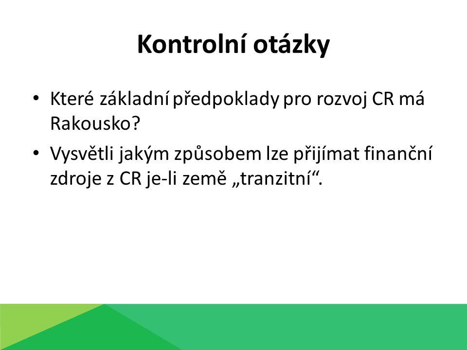 """Které základní předpoklady pro rozvoj CR má Rakousko? Vysvětli jakým způsobem lze přijímat finanční zdroje z CR je-li země """"tranzitní"""". Kontrolní otáz"""