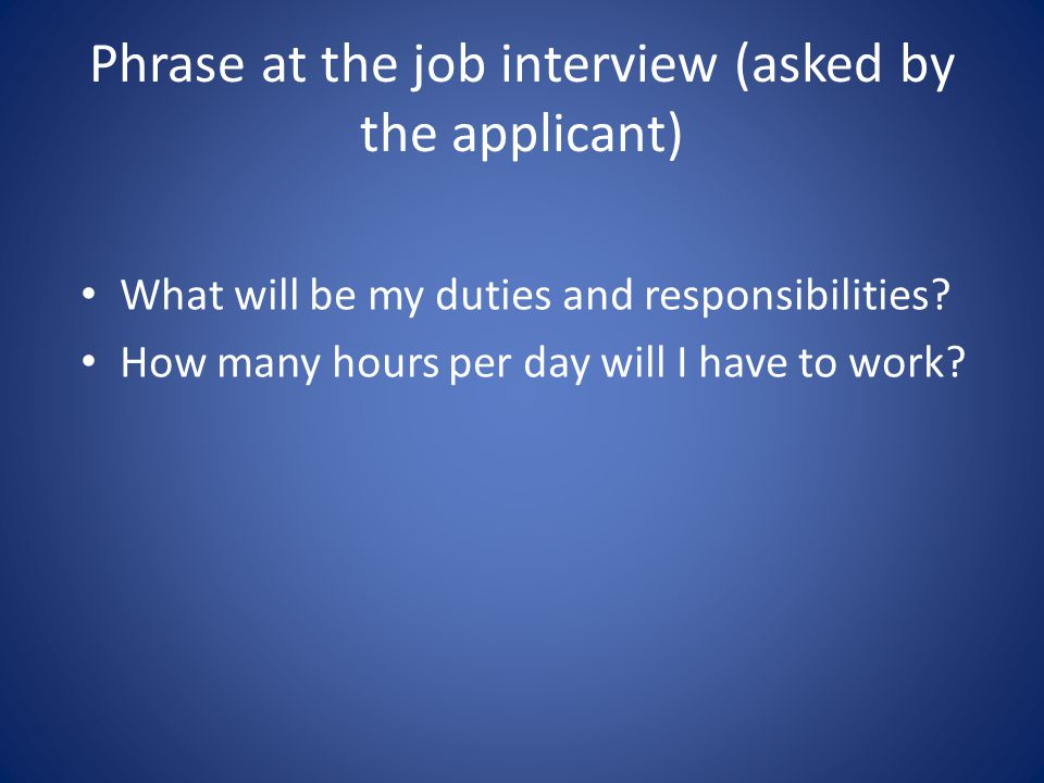 Phrase at the job interview (asked by the applicant) What will be my duties and responsibilities.