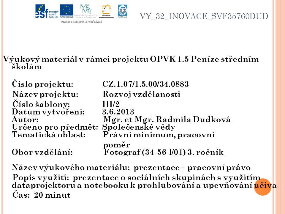 VY_32_INOVACE_SVF35760DUD Výukový materiál v rámci projektu OPVK 1.5 Peníze středním školám Číslo projektu: CZ.1.07/1.5.00/34.0883 Název projektu: Rozvoj vzdělanosti Číslo šablony: III/2 Datum vytvoření: 3.6.2013 Autor: Mgr.