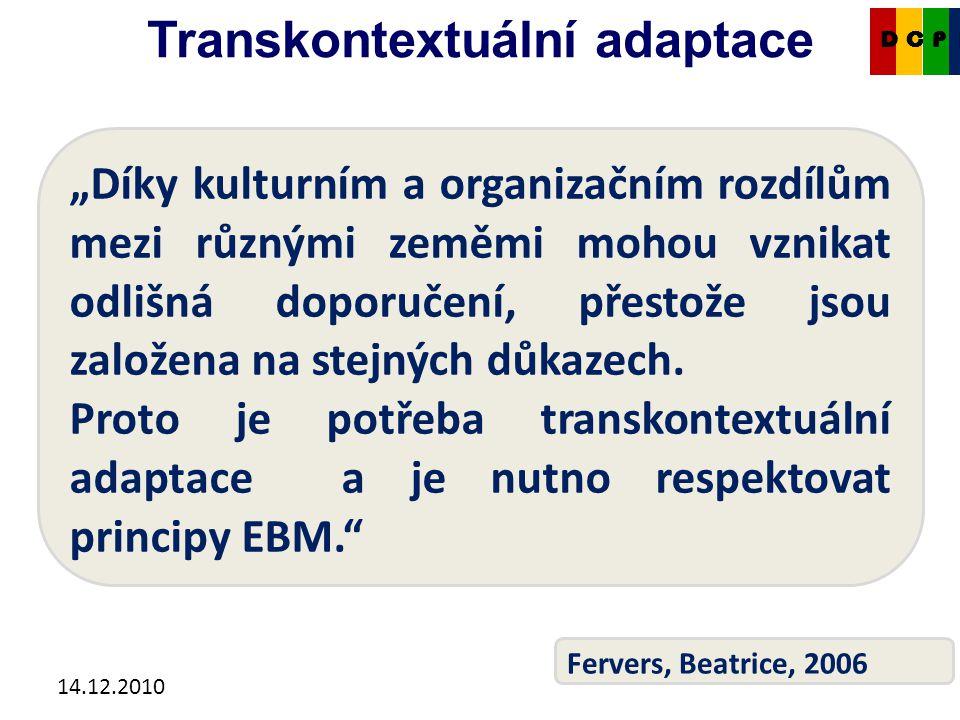 """14.12.2010 Transkontextuální adaptace CKDP """"Díky kulturním a organizačním rozdílům mezi různými zeměmi mohou vznikat odlišná doporučení, přestože jsou založena na stejných důkazech."""