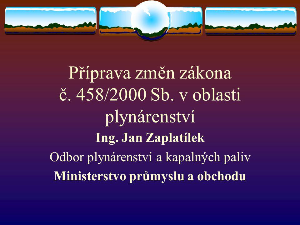 Příprava změn zákona č. 458/2000 Sb. v oblasti plynárenství Ing.