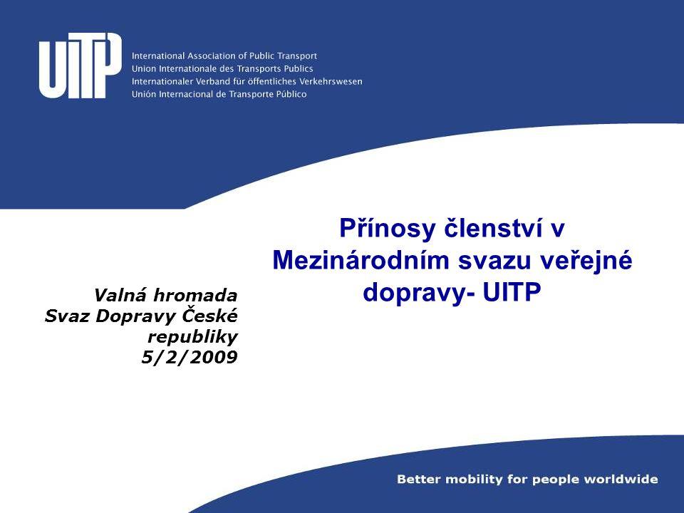 Přínosy členství v Mezinárodním svazu veřejné dopravy- UITP Valná hromada Svaz Dopravy České republiky 5/2/2009