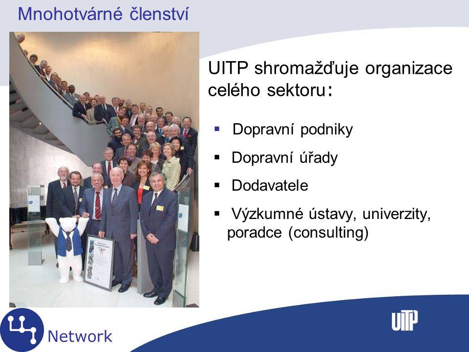 UITP shromažďuje organizace celého sektoru :  Dopravní podniky  Dopravní úřady  Dodavatele  Výzkumné ústavy, univerzity, poradce (consulting) Network Mnohotvárné členství