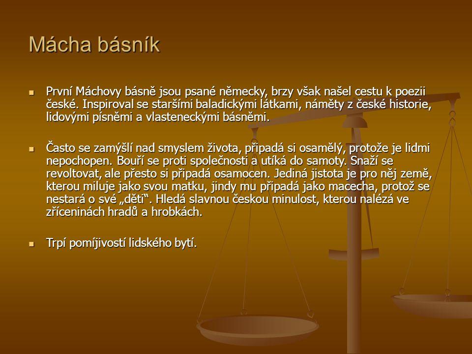 Mácha básník První Máchovy básně jsou psané německy, brzy však našel cestu k poezii české.