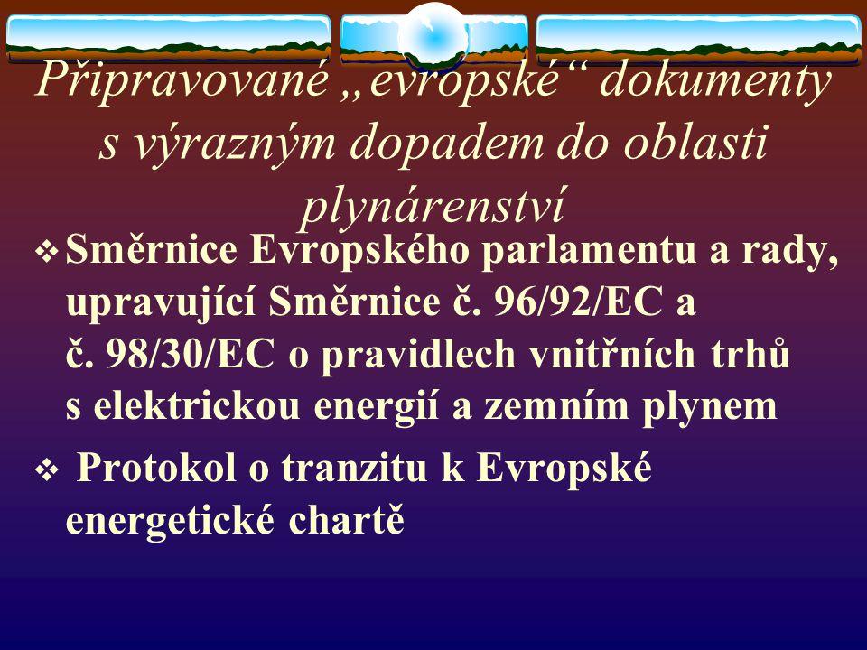 """Připravované """"evropské"""" dokumenty s výrazným dopadem do oblasti plynárenství  Směrnice Evropského parlamentu a rady, upravující Směrnice č. 96/92/EC"""