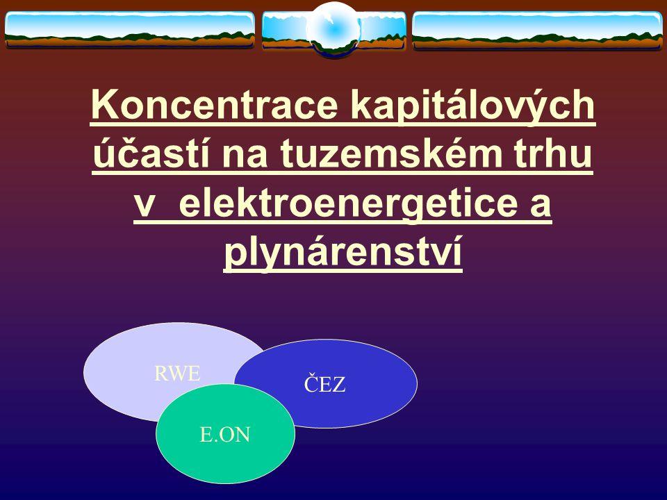Koncentrace kapitálových účastí na tuzemském trhu v elektroenergetice a plynárenství RWE ČEZ E.ON