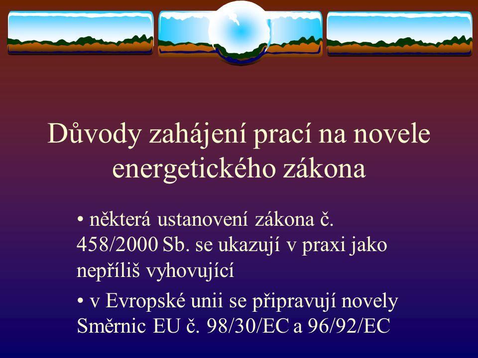 Důvody zahájení prací na novele energetického zákona některá ustanovení zákona č. 458/2000 Sb. se ukazují v praxi jako nepříliš vyhovující v Evropské