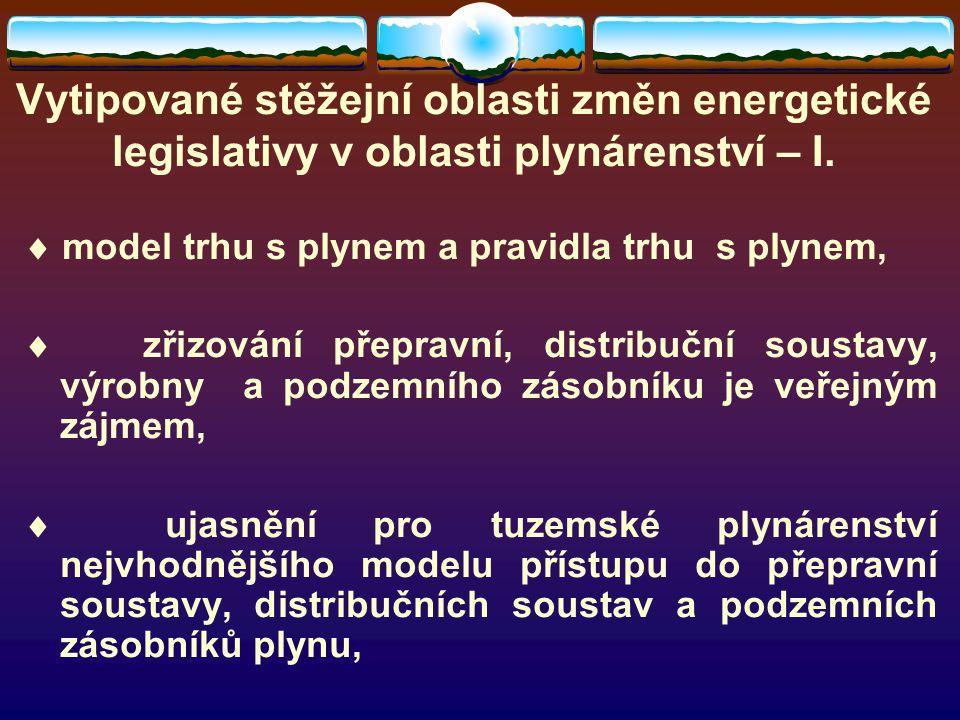 Vytipované stěžejní oblasti změn energetické legislativy v oblasti plynárenství – I.  model trhu s plynem a pravidla trhu s plynem,  zřizování přepr