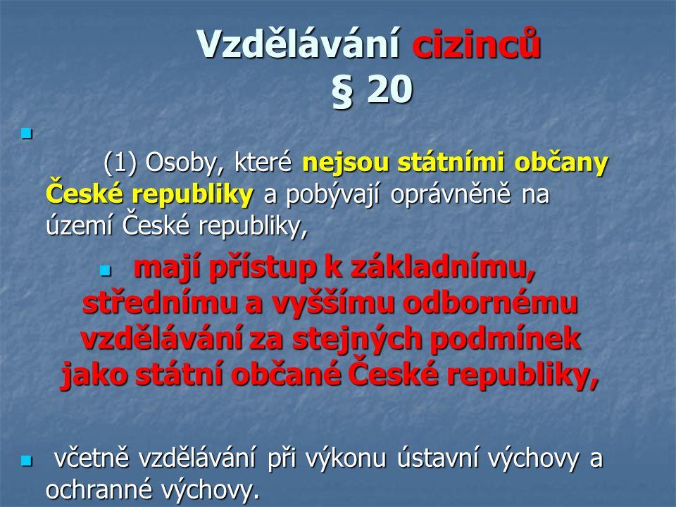 Vzdělávání cizinců § 20 Vzdělávání cizinců § 20 (1) Osoby, které nejsou státními občany České republiky a pobývají oprávněně na území České republiky,