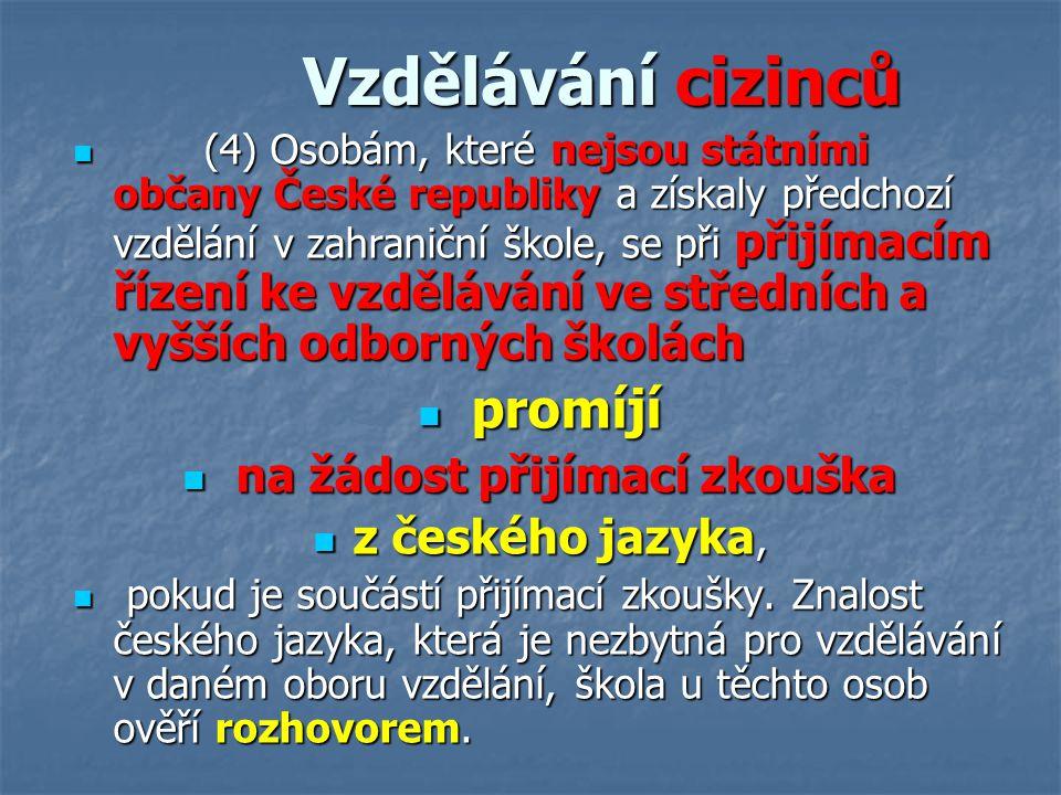 Vzdělávání cizinců Vzdělávání cizinců (4) Osobám, které nejsou státními občany České republiky a získaly předchozí vzdělání v zahraniční škole, se při