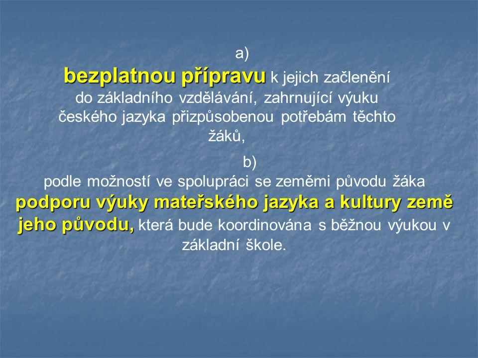 a) bezplatnou přípravu bezplatnou přípravu k jejich začlenění do základního vzdělávání, zahrnující výuku českého jazyka přizpůsobenou potřebám těchto